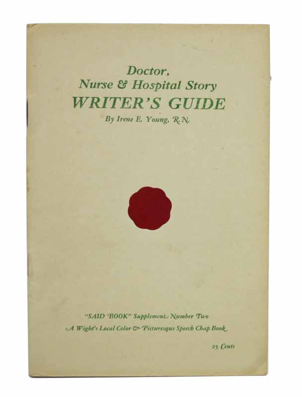"DOCTOR, NURSE & HOSPITAL STORY WRITER'S GUIDE. ""Said Book"" Supplement Number Two.; A Wight's Local Color & Picturesque Speech Chap Book. Irene E. Young, R. N."