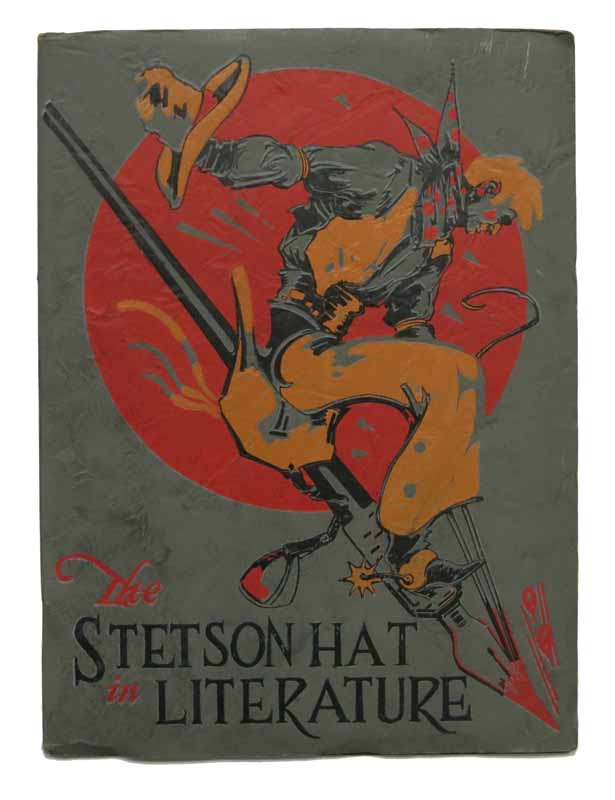 The STETSON HAT In LITERATURE. Excerpts from the Works of Authors of Western Fiction Made into a Story by F. Romer. F. - Compiler. James Romer, Will, 1892 - 1942 - Illustration.