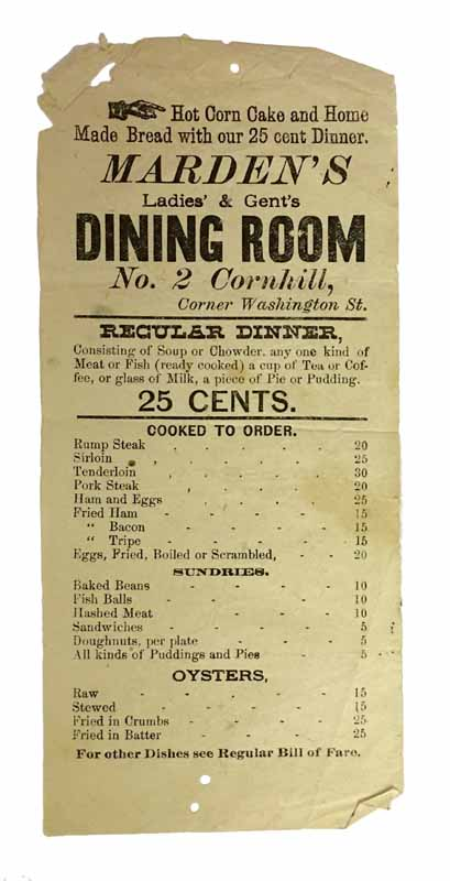 MARDEN'S LADIES' & GENT'S DINING ROOM. No. 2 Cornhill, Corner Washington Street. Regular Dinner, ... 25 Cents.; Hot Corn Cake and Home Made Bread with our 25 cent Dinner. 19th C. Menu / Culinary History, Mrs. Abby T. Marden.