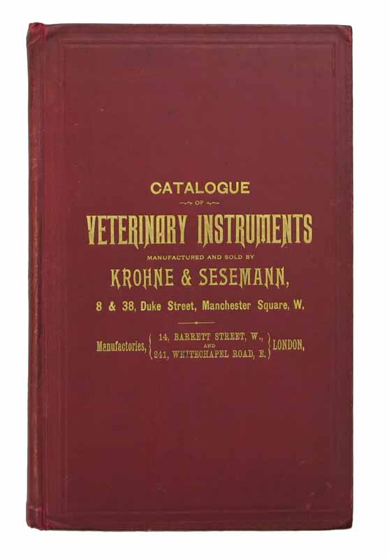 CATALOGUE Of VETERINARY INSTRUMENTS Manufactured and Sold by Krohne & Sesemann, 8 & 38 Duke Street, Manchester Square, W. Trade Catalogue.