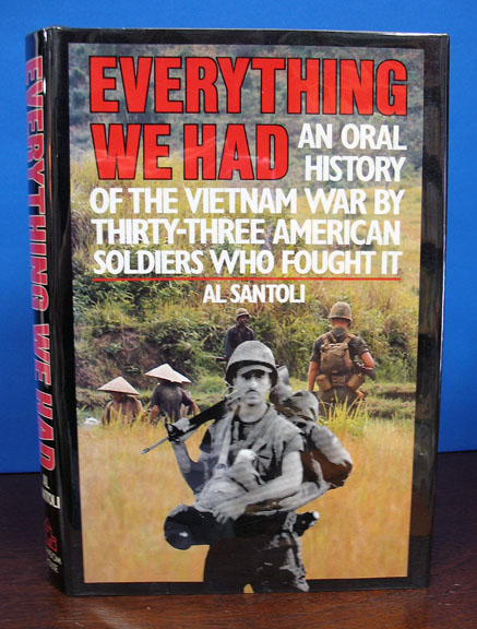 EVERYTHING WE HAD. An Oral History of the Vietnam War by Thirty-three American Soldiers Who Fought It. Al Santoli.