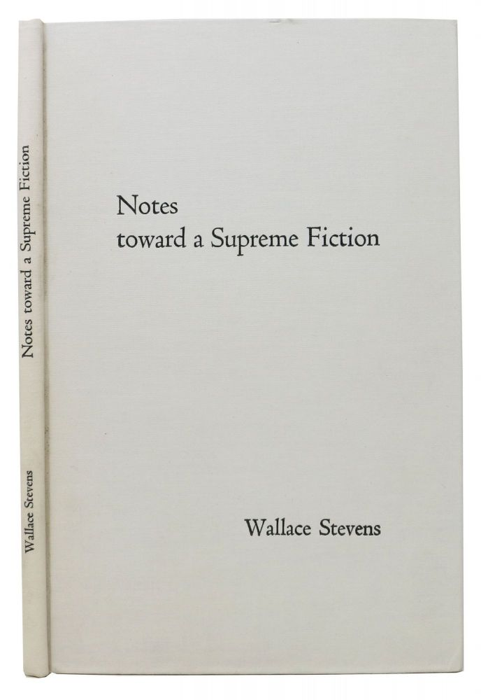 NOTES TOWARD A SUPREME FICTION. Wallace Stevens, 1879 - 1955.