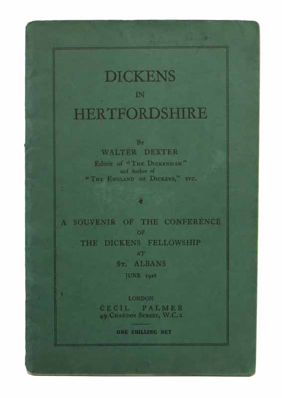 DICKENS In HERTFORDSHIRE. A Souvenir of the Conference of the Dickens Fellowship at St. Albans June 1926. Charles . Dexter Dickens, Walter, 1812 - 1870, 1877 - 1944.