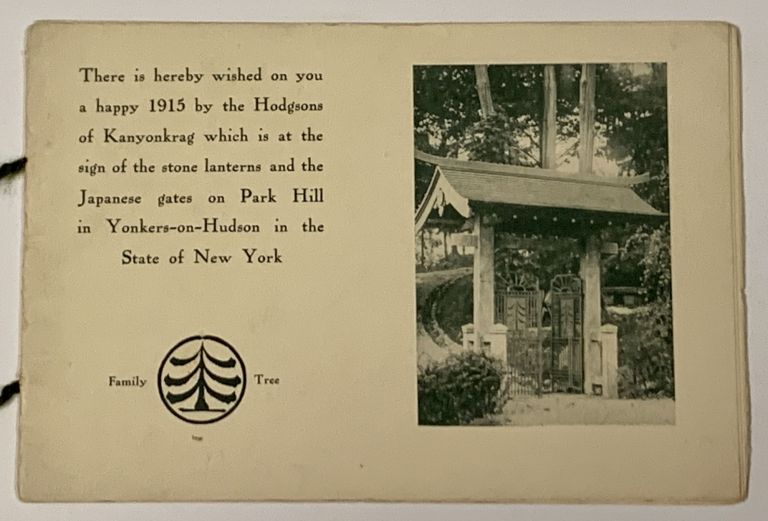 THERE IS Hereby WISHED On YOU A HAPPY 1915 By The HODGSONS Of KANYONKRAG Which Is at the Sign of the Stone Lanterns and the Japanese Gates on Park Hill in Yonkers-on-Hudson, New York. [cover title]. Publishing / Greeting Card, Caspar Wistar Hodgson, 1868 - 1938.