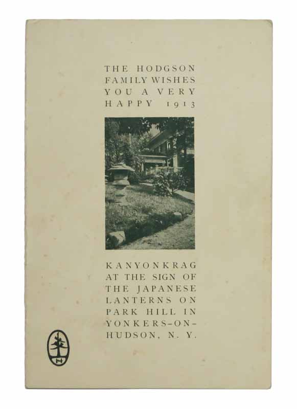 The HODGSON FAMILY WISHES YOU A VERY HAPPY 1913. Kanyonkrag at the sign of the stone lanterns on Park Hill in Yonkers-on-Hudson, New York. [cover title]. Publishing / Greeting Card, Caspar Wistar Hodgson, 1868 - 1938.