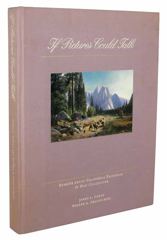 IF PICTURES COULD TALK. Stories about California Paintings in Our Collection. California Art, James L. Coran, Walter A. Nelson-Rees.