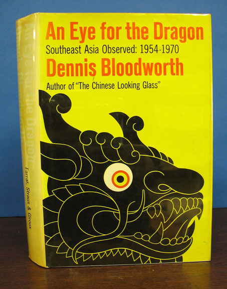 An EYE For The DRAGON. Southeast Asia Observed: 1954 - 1970. Dennis Bloodworth.