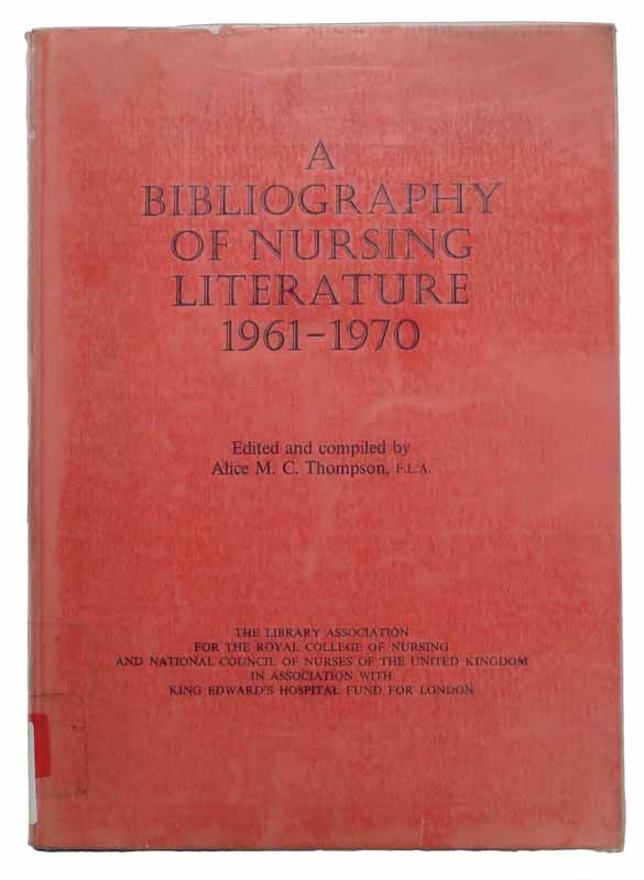 A BIBLIOGRAPHY Of NURSING LITERATURE, 1961 - 1970. Alice M. C. - Thompson, and Compiler.