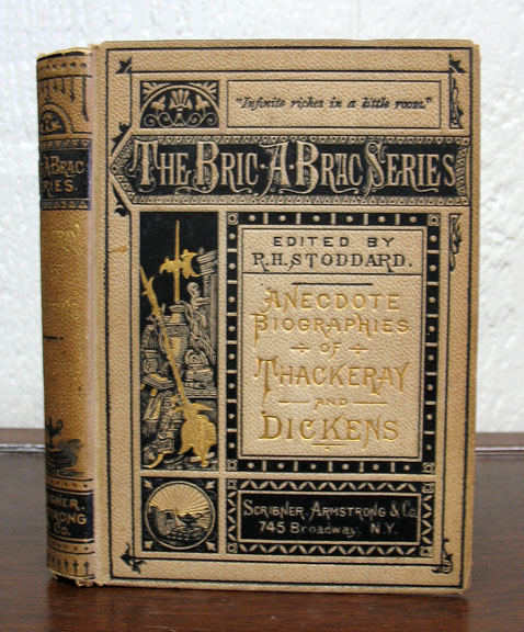 ANECDOTE BIOGRAPHIES Of THACKERAY And DICKENS. Bric-A-Brac Series. R. H. - Stoddard.
