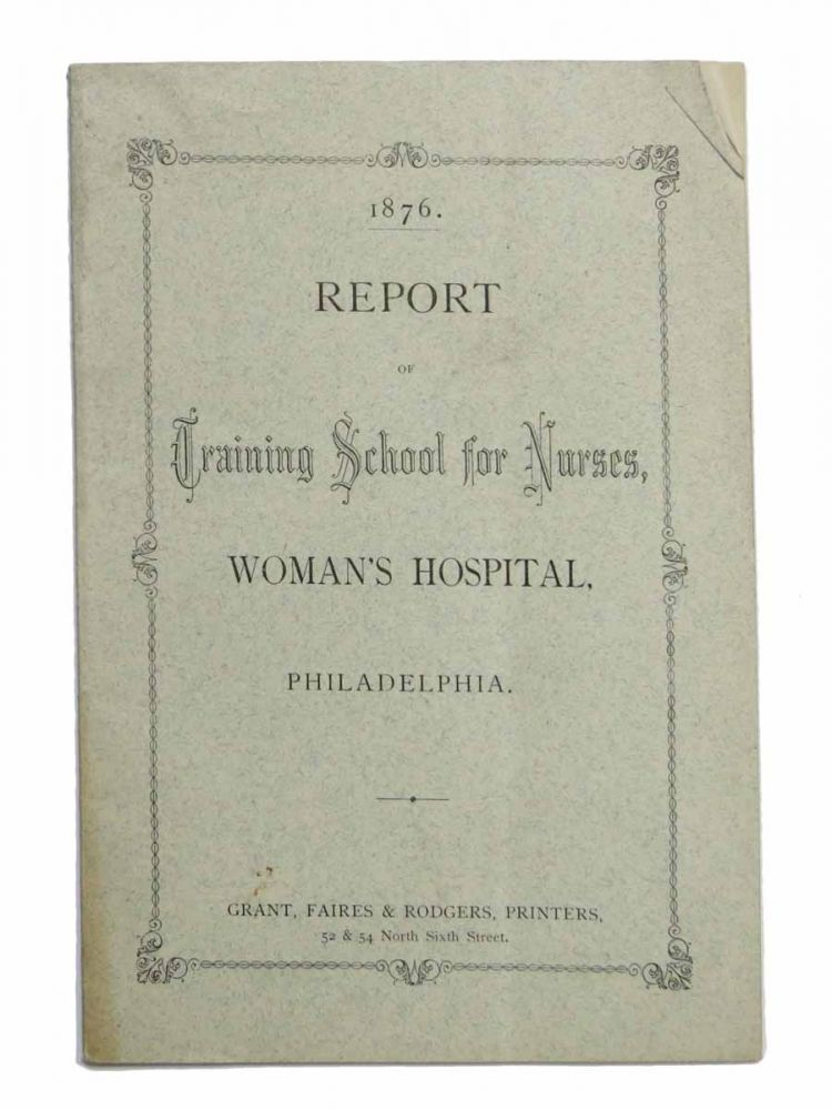 REPORT Of TRAINING SCHOOL For NURSES, Woman's Hospital, Philadelphia. 1876. U S. Nursing History.