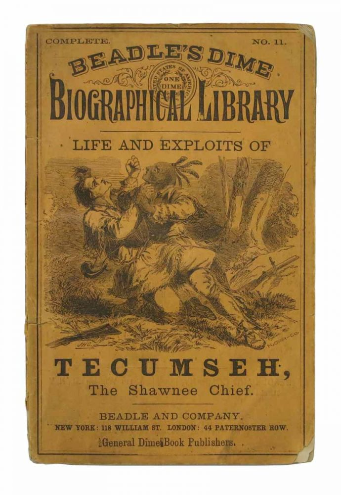 The LIFE Of TECUMSEH, The Shawnee Chief. Beadle's Dime Biographical Library No. 11.; Including Biographical Notices of Black-Hoof, Corn-Stalk, Little Turtle, Tarhe (The Crane), Captain Logan, Keokuk, and Other Distinguished Shawnee Chiefs. Edward Ellis, ylvester. 1840 - 1916.