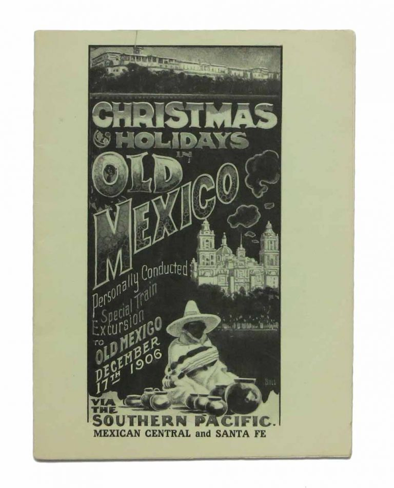 CHRISTMAS HOLIDAYS In OLD MEXICO. Personally Conducted Special Train to Old Mexico December 17th 1906 via The Southern Pacific. Mexican Central and Santa Fe. [Cover title]. Southern Pacific Railroad Promotional Literature.