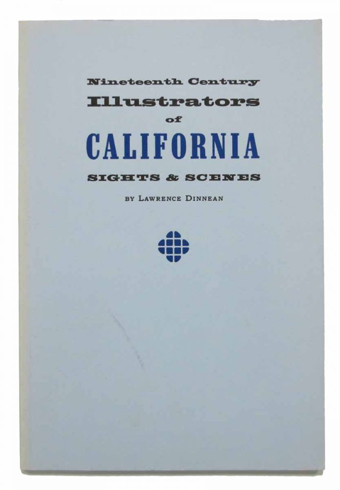 NINETEENTH CENTURY ILLUSTRATORS Of CALIFORNIA SIGHTS & SCENES. The Friends of the Bancroft Library Keepsake #34.; A Selection Works by Pioneer Graphic Artists with an Introduction and Notes by Lawrence Dinnean. Lawrence Dinnean.