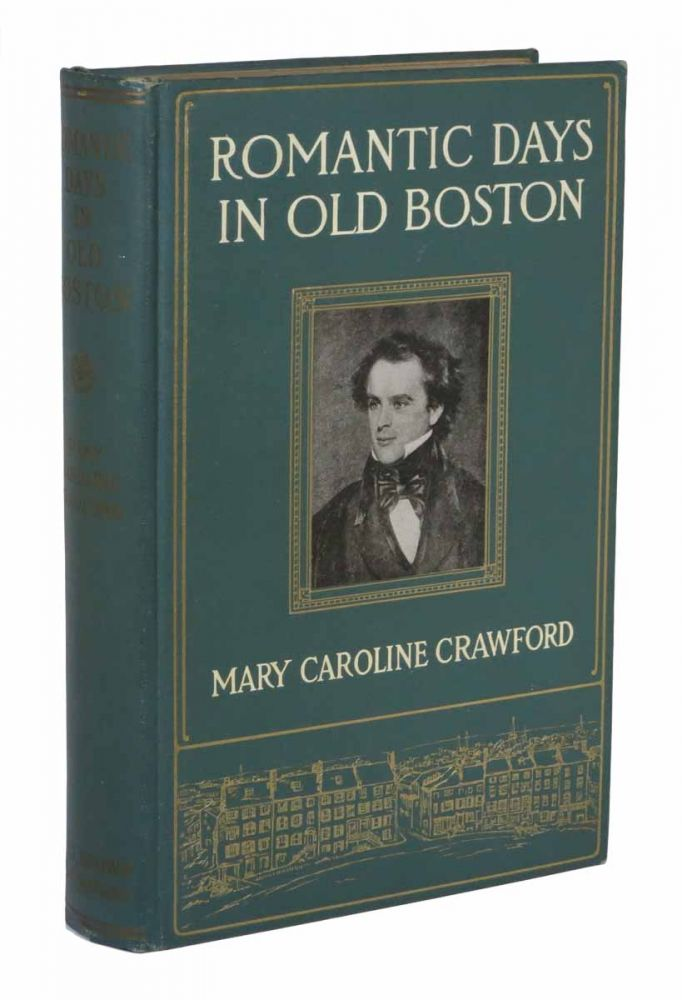 ROMANTIC DAYS In OLD BOSTON. The Story of the City and Its People during the Nineteenth Century. Mary Caroline Crawford.