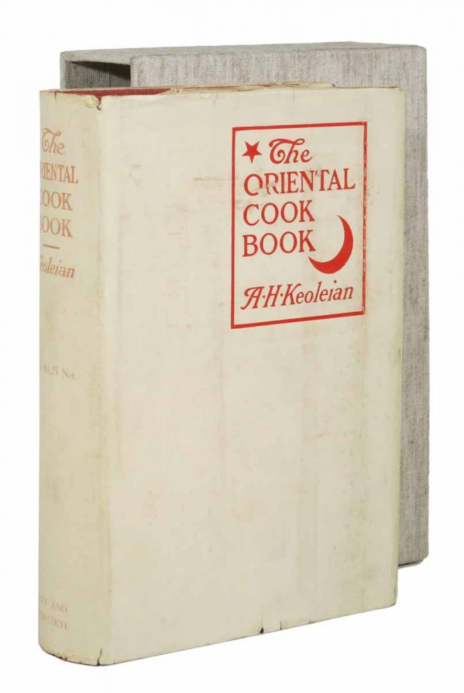The ORIENTAL COOK BOOK. Wholesome, Dainty and Economical Dishes of the Orient, Especially Adapted to American Tastes and Methods of Preparation. Ardashes Keoleian, agop. b. 1875.