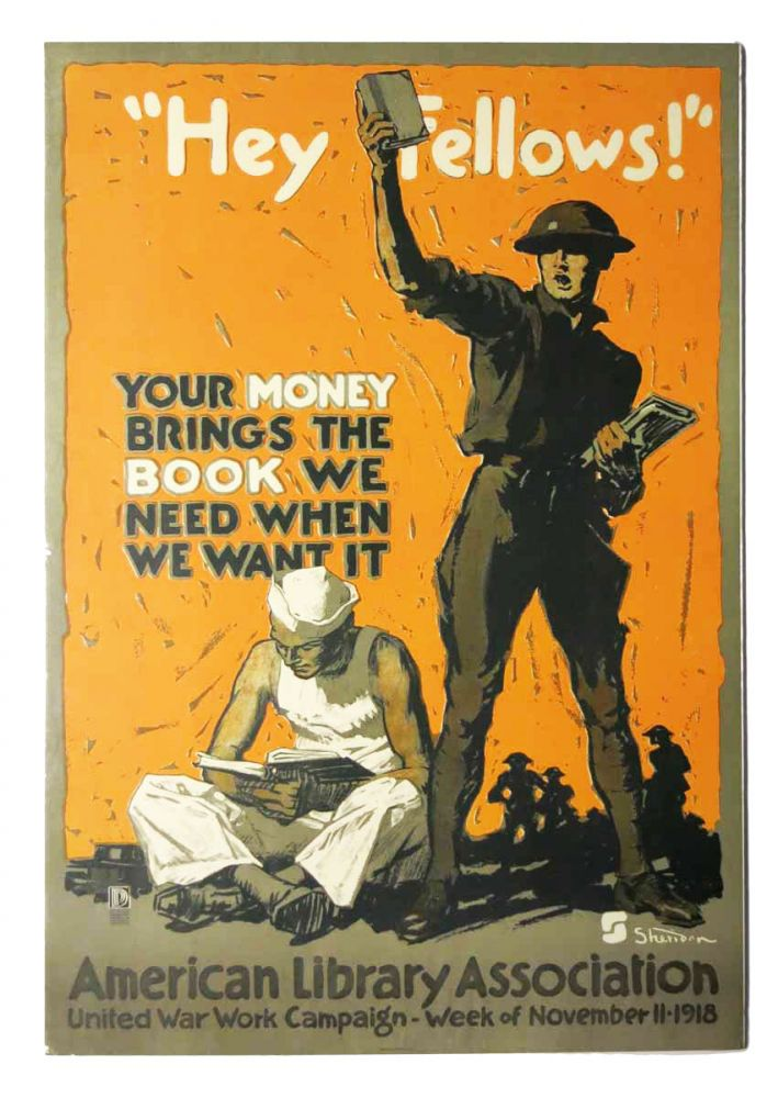 """HEY FELLOWS!"" Your Money Brings the Book We Need When We Want It.; American Library Association. United War Work Campaign - Week of November 11 • 1918. World War I. Poster, John E. - Artist Sheridan, 1880 - 1948."