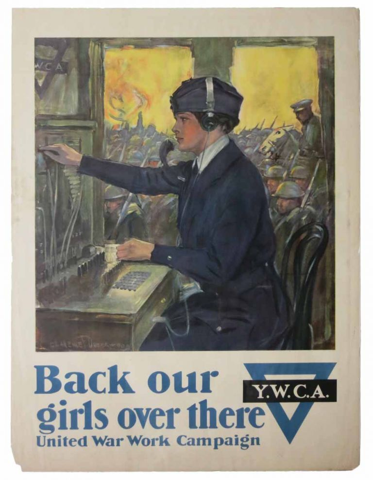BACK OUR GIRLS OVER THERE. Y.W.C.A. United War Work Campaign. WWI Poster, Clarence - Artist Underwood, 1871 - 1929.