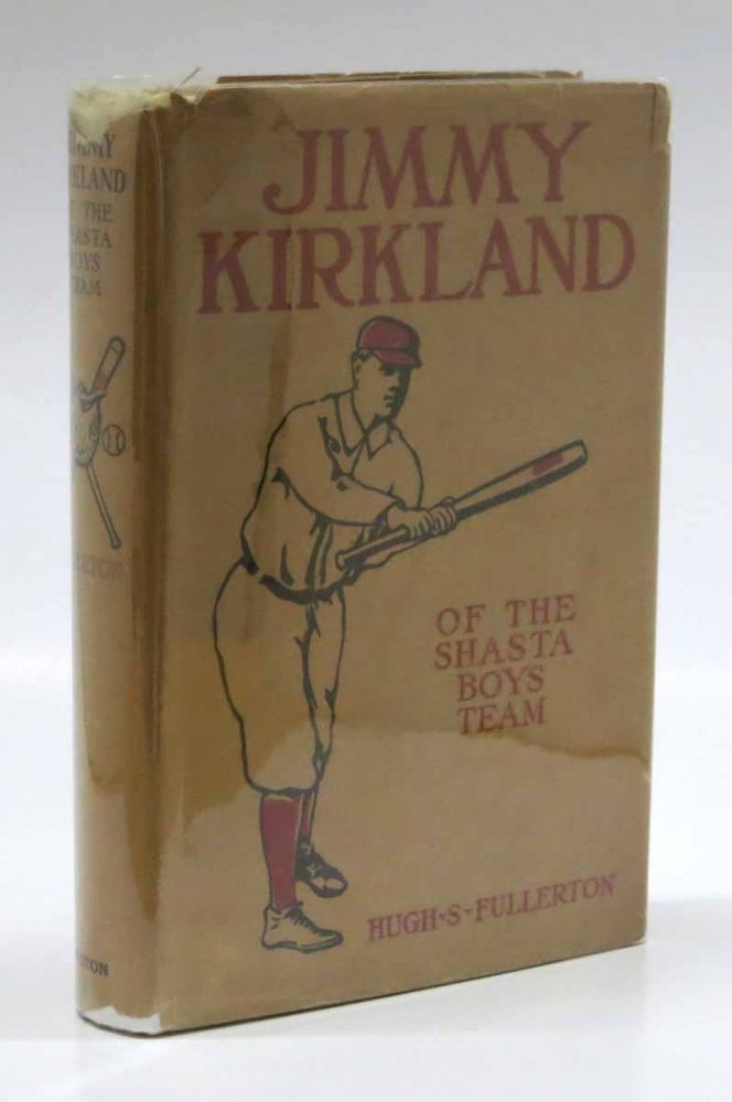 JIMMY KIRKLAND of the Shasta Boys' Team. Jimmy Kirkland Series #1. Baseball Fiction, Hugh S. Fullerton.