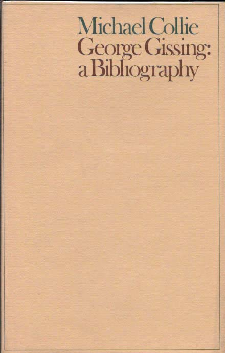 GEORGE GISSING: A Bibliography. Michael Collie.