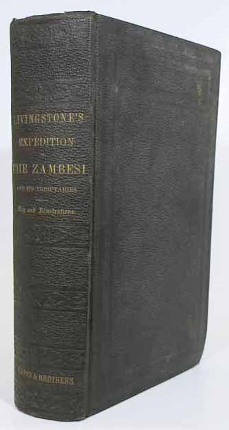 NARRATIVE Of An EXPEDITION To The ZAMBESI And Its TRIBUTARIES; and of the Discovery of the Lakes Shirwa and Nyassa. 1858 - 1864. David Livingstone, 1821 - 1873, 1813 - 1873, Charles.