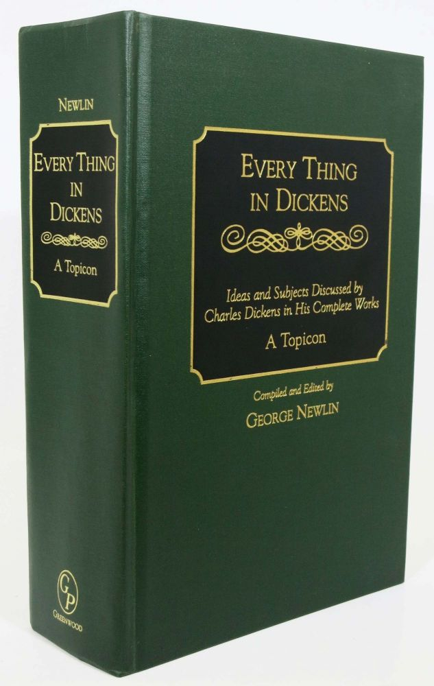 EVERYTHING In DICKENS. Ideas and Subjects Discussed by Charles Dickens in His Complete Works. Charles. 1812 - 1870 Dickens, George - Compiler Newlin.