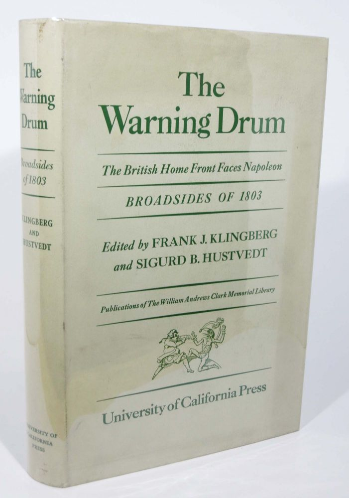The WARNING DRUM. The British Home Front Faces Napoleon. Broadsides of 1803.; Publications of the William Andrews Clark Memorial Library. Frank J. Klingberg, Sigurd B. - Hustvedt.