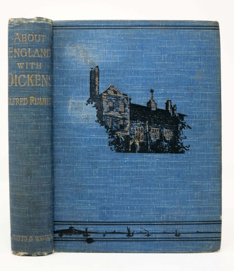 ABOUT ENGLAND With DICKENS. Charles. 1812 - 1870 Dickens, Alfred Rimmer.