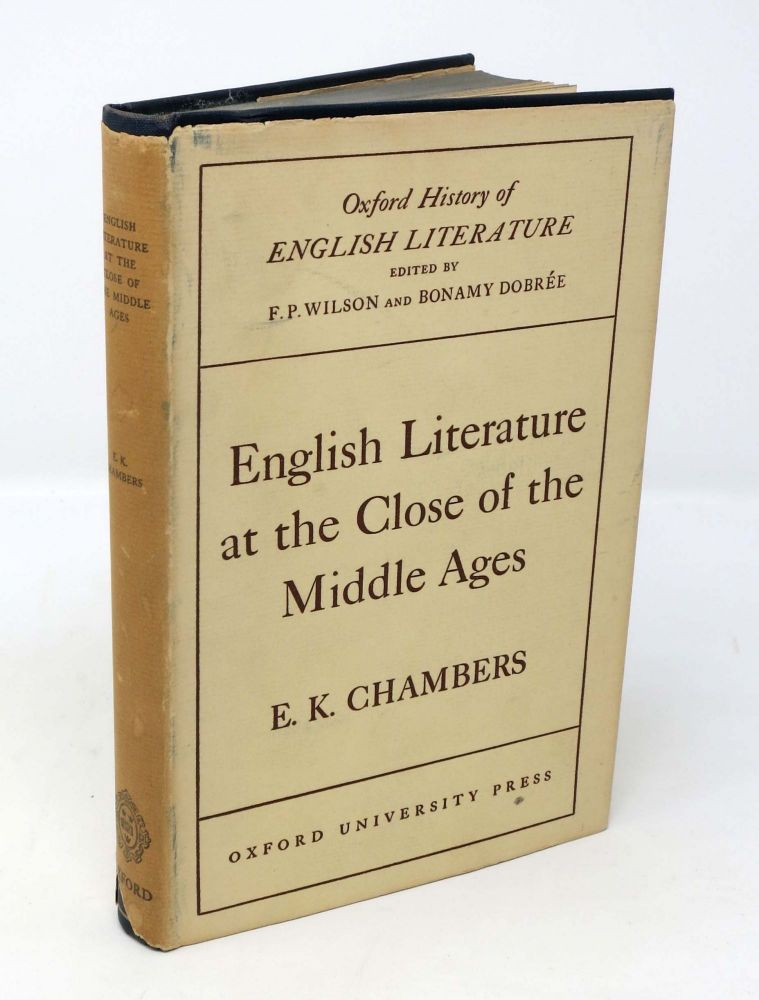 ENGLISH LITERATURE At The CLOSE Of The MIDDLE AGES.; Edited by F.P. Wilson and Bonamy Dobree. E. K. Chambers.