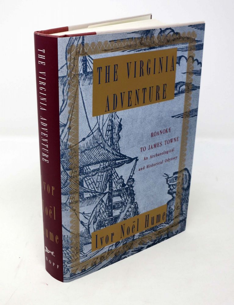 The VIRGINIA ADVENTURE. Roanoke to James Towne: An Archaeological and Historical Odyssey. Ivor Noel Hume.