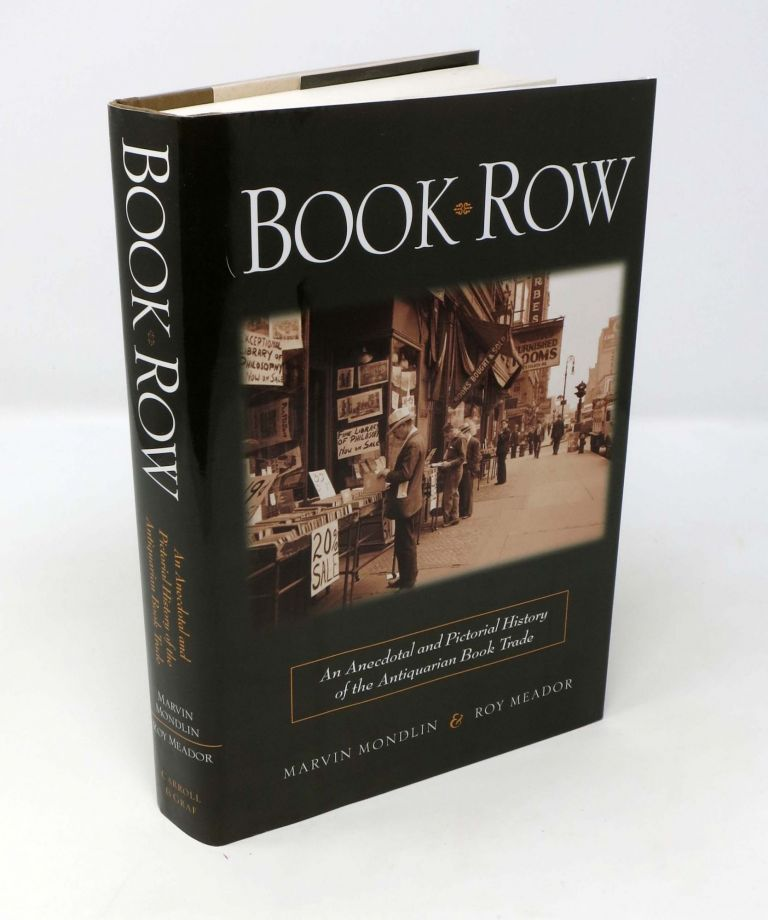 BOOK ROW. An Anecdotal and Pictorial HIstory of the Antiquarian Book Trade.; Foreword by Madeline B. Stern. Marvin. Meador Mondlin, Madeline B. - Contributor, Roy. Stern.
