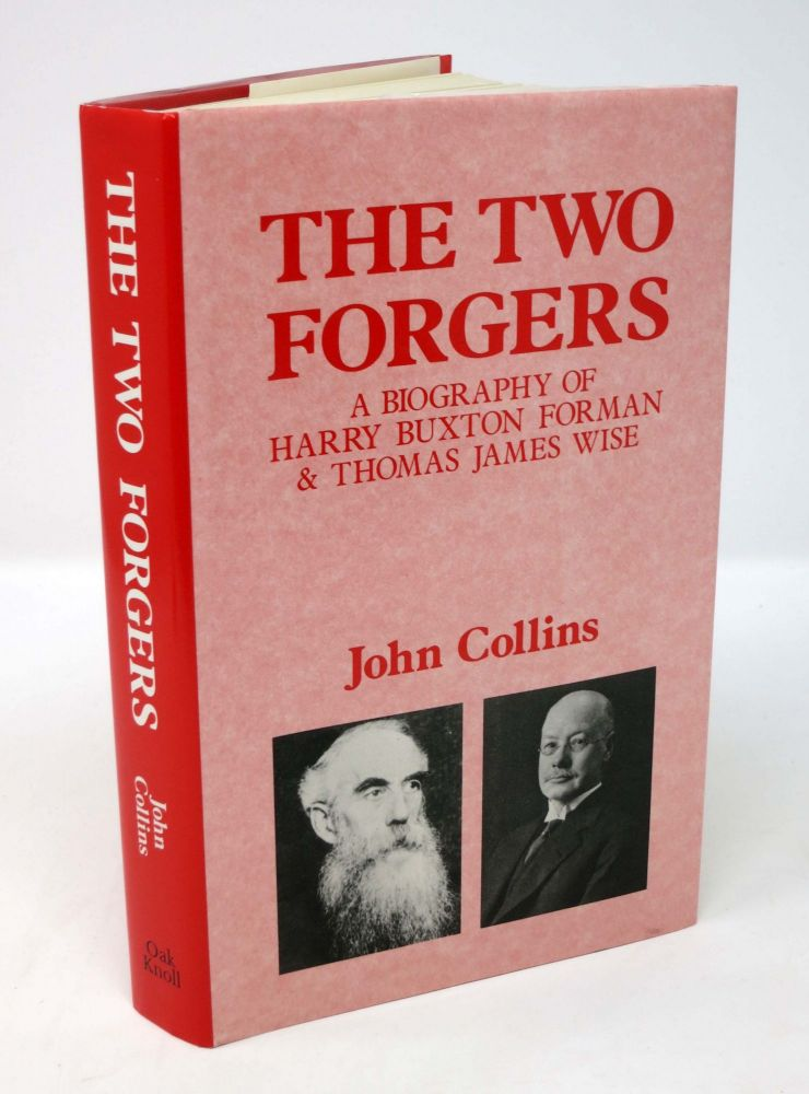 The TWO FORGERS. A Biography of Harry Buxton Forman & Thomas James Wise. John. Wise Collins, Thomas J., Buxton - Subjects Forman.