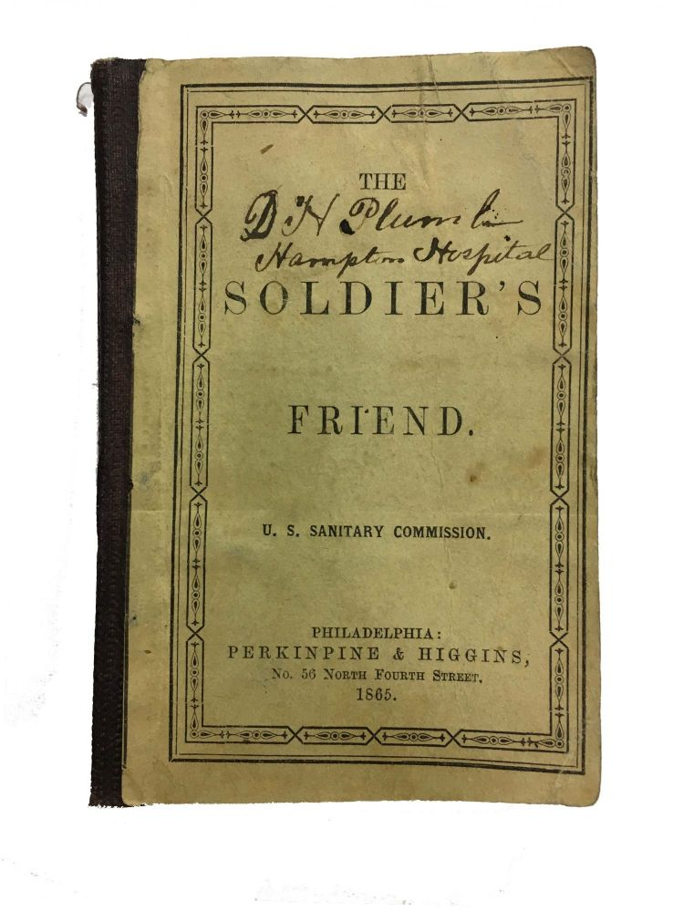 THE SOLDIER'S FRIEND. David Henry - Former Owner U. S. Sanitary Commission. Plumb.