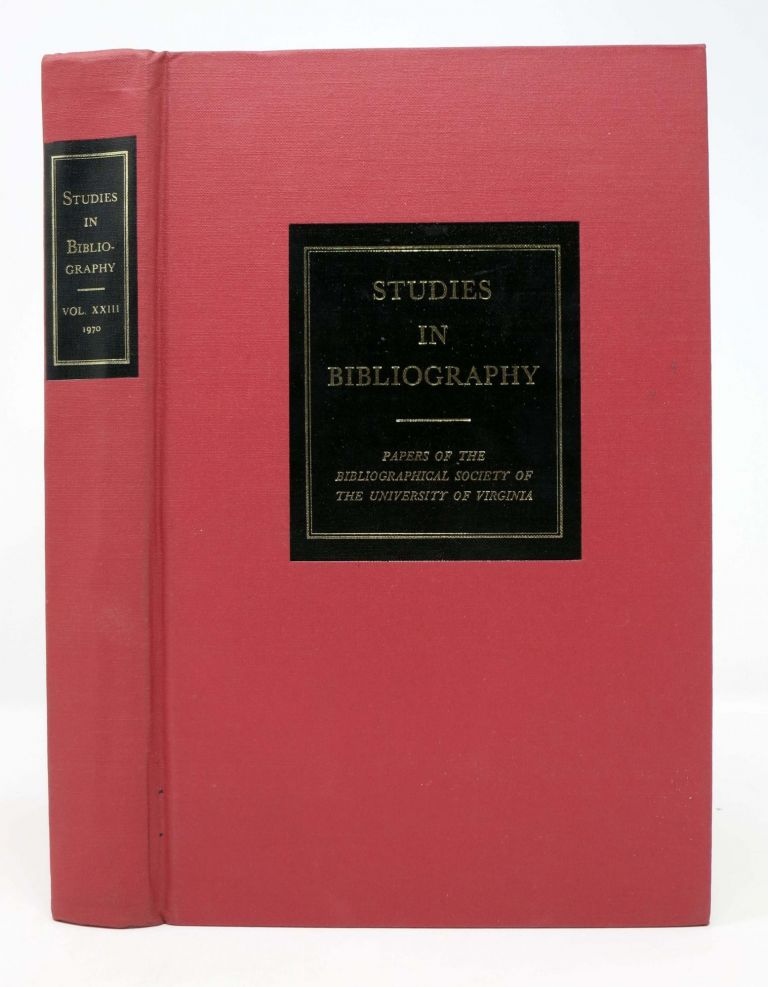 STUDIES IN BIBLIOGRAPHY. Papers of the Bibliographical Society of the University of Virginia. Volume Twenty-Three. Fredson Bowers.