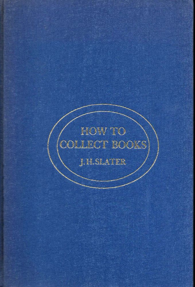HOW TO COLLECT BOOKS. J. H. Slater.