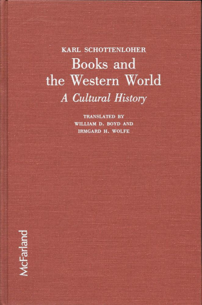 BOOKS And The WESTERN WORLD. A Cultural History.; Translated from the German by William D. Boyd & Irmgard H. Wolfe. Karl Schottenloher.