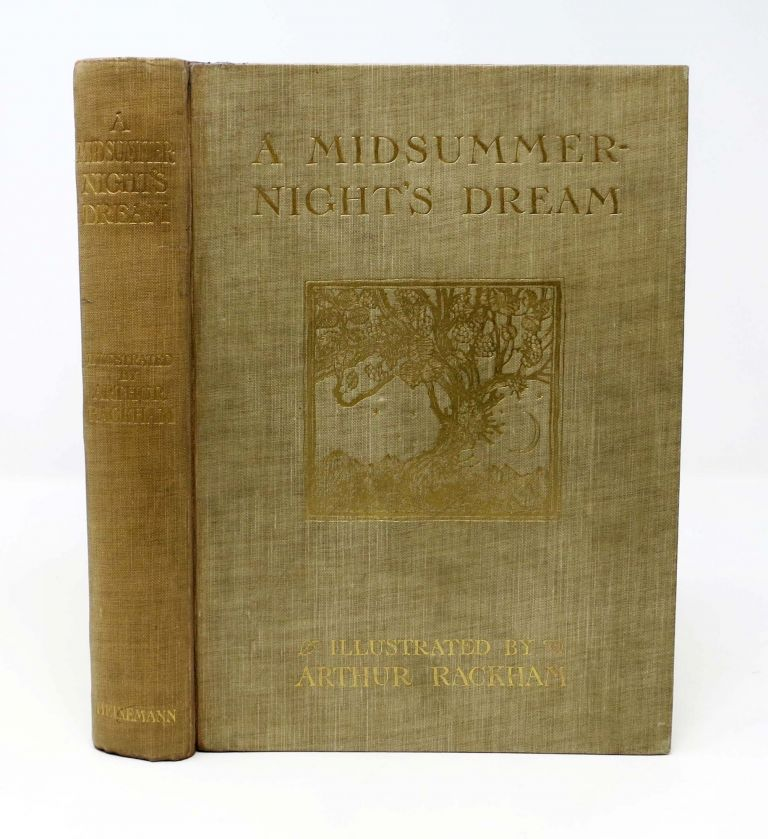 A MIDSUMMER-NIGHT'S DREAM; With Illustrations By Arthur Rackham, R.W.S. William Shakespeare, Arthur - Rackham, 1564 - 1616, 1867 - 1939.