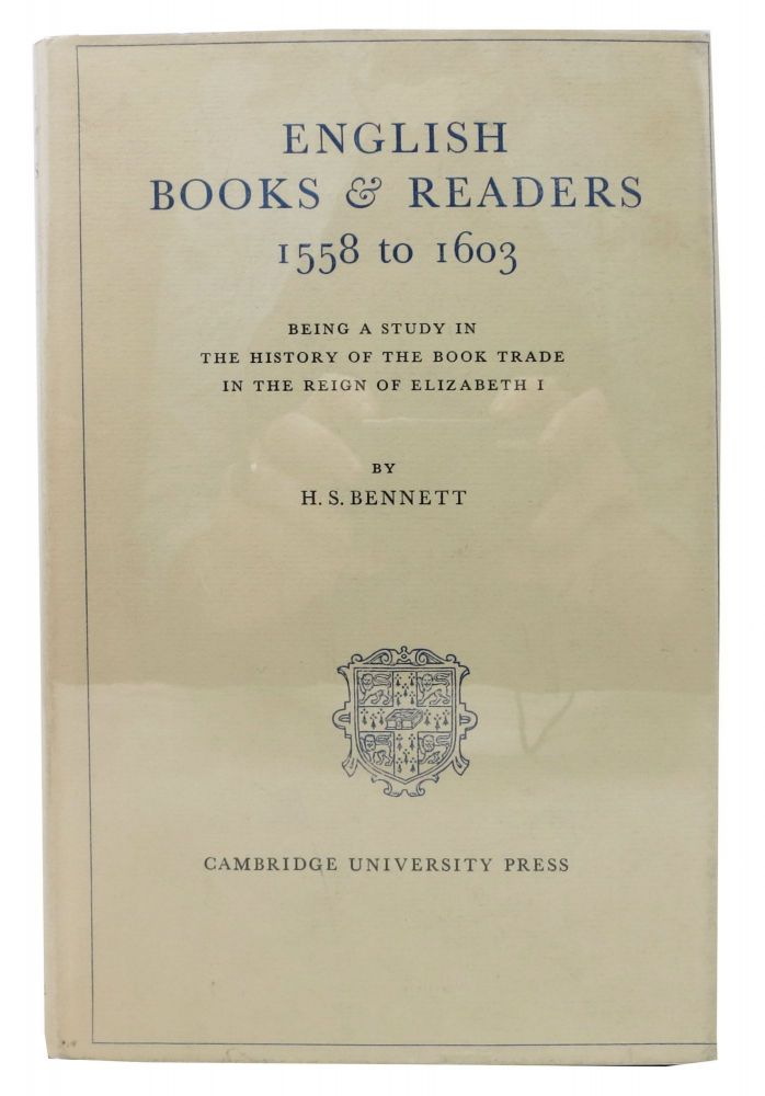 ENGLISH BOOKS & READERS 1558 TO 1603.; Being A Study in the History of the Book Trade in the Reign of Elizabeth I. H. S. Bennett.