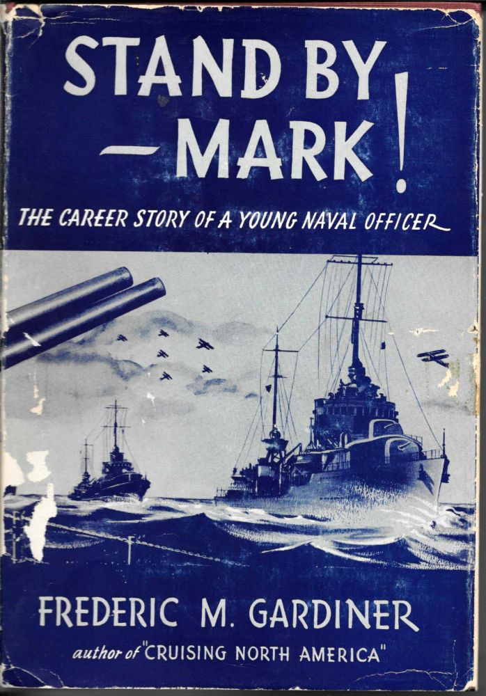 STAND BY - MARK! The Career Story of a Naval Officer. A Dodd, Mead Career Book.; With Photographic Supplement. Frederic M. Gardiner.
