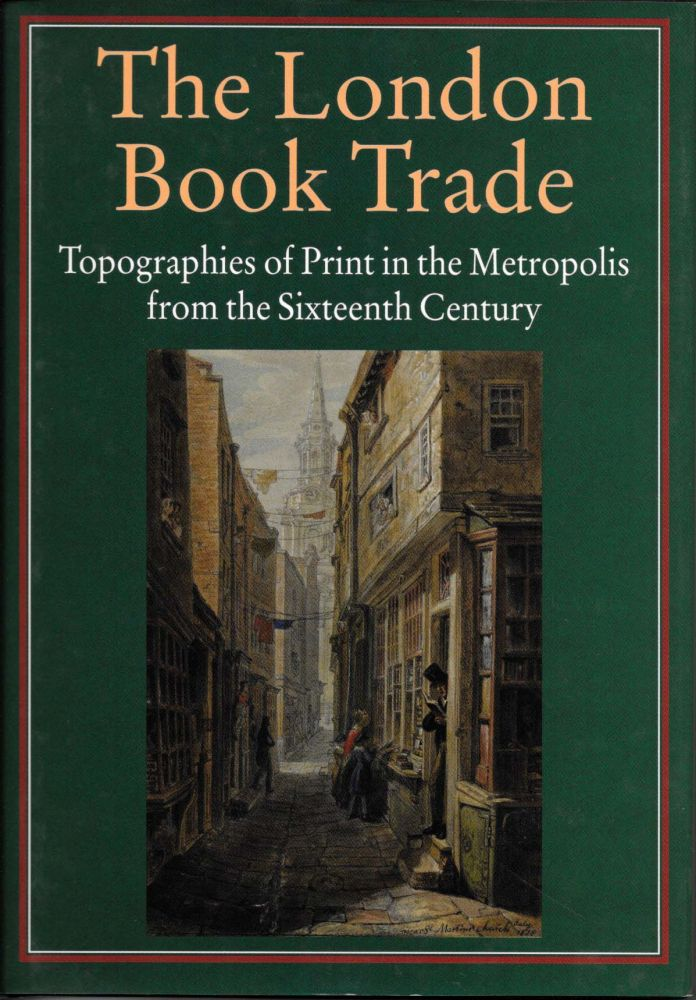 THE LONDON BOOK TRADE.; Topographies of Print in the Metropolis From the Sixteenth Century. Robin Myers, Michael Harris, Giles -, Mandelbrote.