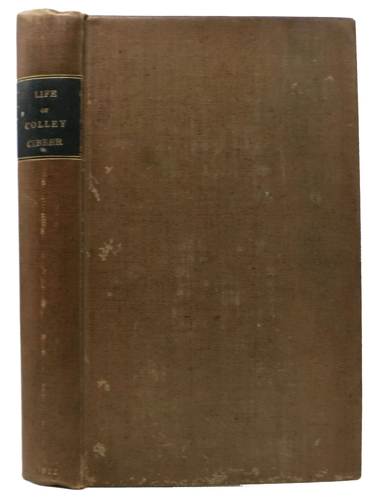 An APOLOGY For The LIFE Of MR. COLLEY CIBBER, Comedian and Patentee of the Theatre Royal. Written by Himself; and Interspersed with Characters and Antedotes of his Theatrical Cotemporaries;; The Whole Forming a Complete History of the Stage for the Space of Forty Years. With Many Critical and Explanatory Notices; by Edmund Bellchambers. Colley . Bellchambers Cibber, Edmund -, William John Arthur Charles James Contributor. Cavendish-Bentinck, 6th Duke of Portland - Fprmer Owner, 1671 - 1757, 1857 – 1943.