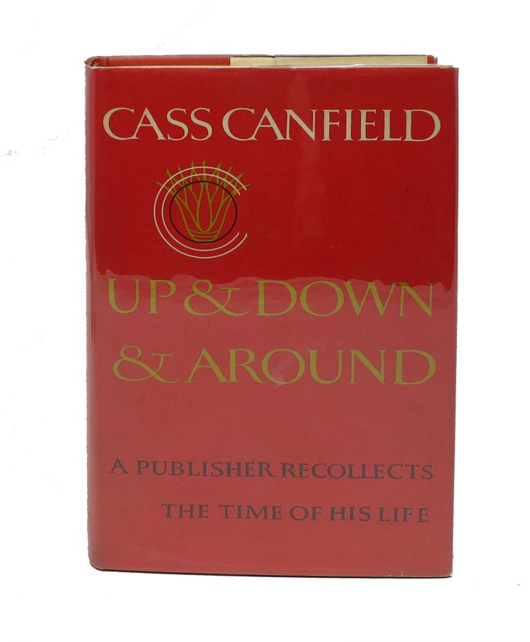UP & DOWN & AROUND. A Publisher Recollects The Time of His Life. Cass Canfield.