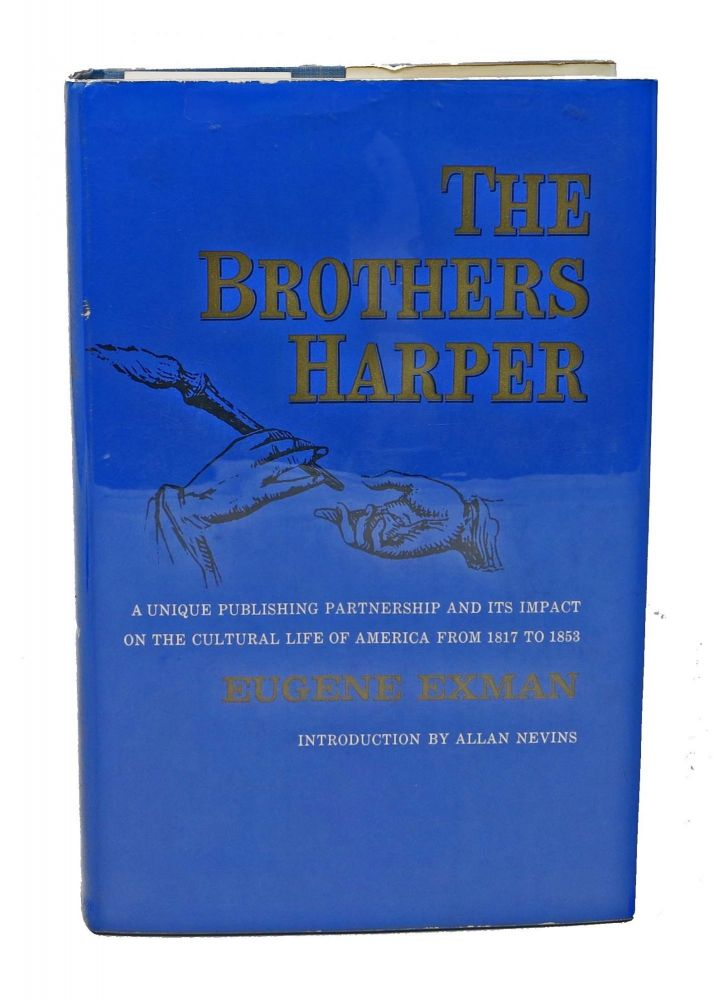 The BROTHERS HARPER.; A Unique Publishing Partnership and Its Impact Upon the Cultural Life of America from 1817 to 1853. Introduction by Allan Nevins. Eugene. Nevins Exman, Allan - Contributor.