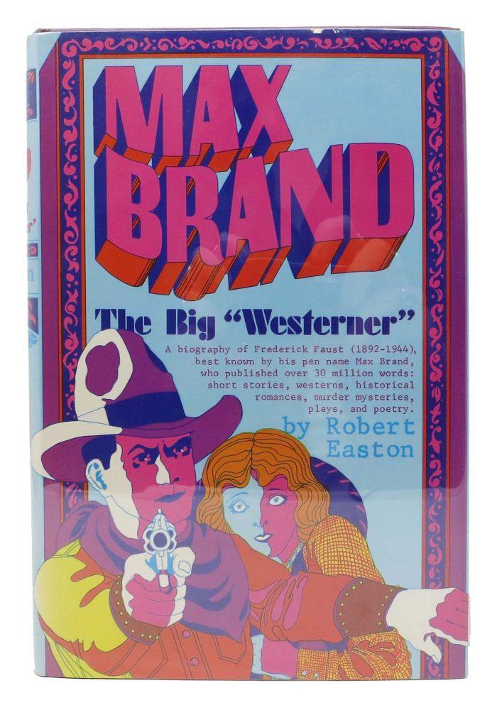 """MAX BRAND. The Big """"Westerner"""".; A Biography of Frederick Faurst. Robert. Brand Easton, Max - Subject, 1892 - 1944, Frederick Faurst."""