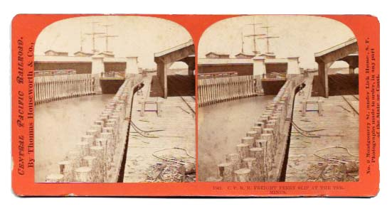 C. P. R. R. FREIGHT FERRY SLIP At The TERMINUS.; Central Pacific Railroad 1542. California History / Stereoview.