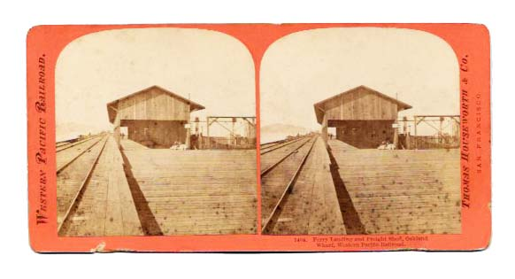 FERRY LANDING And FREIGHT SHED, OAKLAND WHARF, WESTERN PACIFIC RAILROAD.; 1484. California History / Stereoview.
