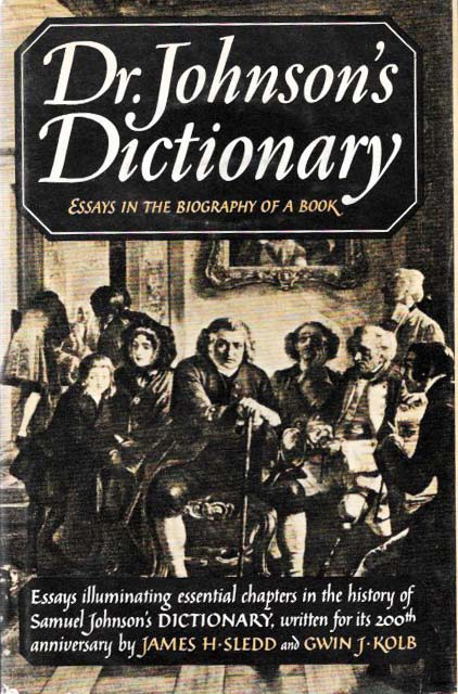 DR. JOHNSON'S DICTIONARY. Essays in the Biography of a Book. James H. Sledd, Gwin J. Kole.