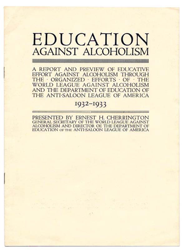 EDUCATION AGAINST ALCOHOLISM.; A Report and Preview of Educative Effort Against Alcoholism Through the Organized Efforts of the World League Against Alcoholism and the Department of Education of the Anti-Saloon League of America. Temperance, Ernest H. - Cherrington, 1877 - 1950.