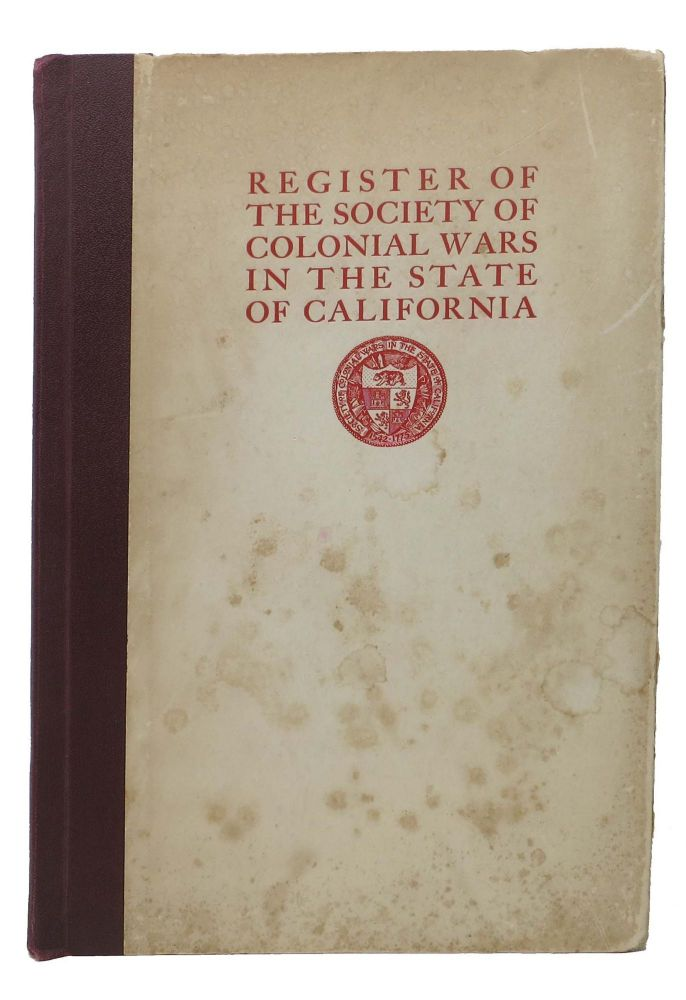 The REGISTER Of The SOCIETY Of COLONIAL WARS In The STATE Of CALIFORNIA.; Whereunto is Added A Brief Account of the Formation of the Society, also Three Copper Engravings of Prominent Officials; to which is appended Lists of Past Officers, Officers for Ano. 1927, and Officers-Elect for Ano. 1928. California Printing /California History.