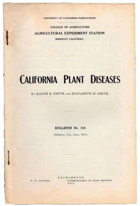 CALIFORNIA PLANT DISEASES. Bulletin No. 218.; University of California Publications. College of Agriculture. Agricultural Experiment Station. Berkeley, California. Ralph E. Smith, Elizabeth H.