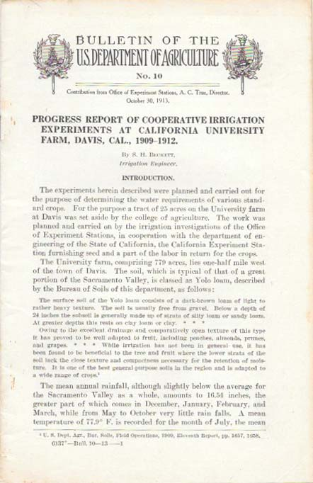 PROGRESS REPORT Of COOPERATIVE IRRIGATION EXPERIMENTS At CALIFORNIA UNIVERSITY FARM, DAVIS, CAL., 1909 - 1912.; Bulletin of the U.S. Department of Agriculture No. 10. S. H. Beckett.